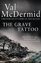 The Grave Tattoo ebook by Val McDermid