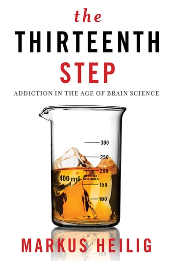 The Thirteenth Step - Addiction in the Age of Brain Science ebook by Markus Heilig