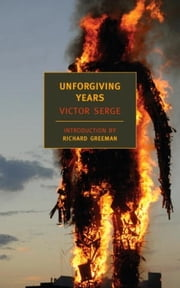 Unforgiving Years ebook by Richard Greeman,Richard Greeman,Victor Serge