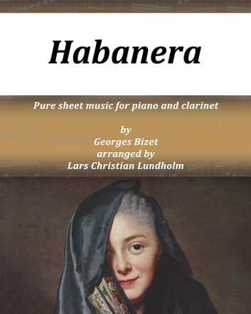Habanera Pure sheet music for piano and clarinet by Georges Bizet arranged by Lars Christian Lundholm ebook by Pure Sheet Music