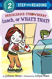 Freckleface Strawberry: Lunch, or What's That? ebook by Julianne Moore,LeUyen Pham