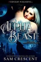 Alpha Beast ebook by Sam Crescent