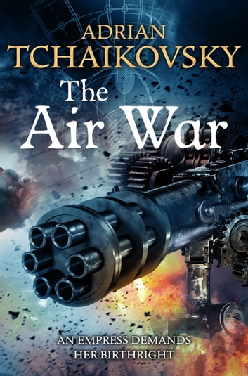 The Air War: Shadows of the Apt 8 ebook by Adrian Tchaikovsky