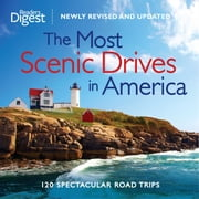 The Most Scenic Drives in America, Newly Revised and Updated - 120 Spectacular Road Trips ebook by Editors of Reader's Digest