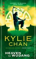 Heaven to Wudang - Journey to Wudang Bk 3 ebook by Kylie Chan