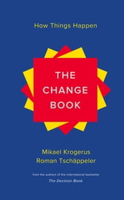 The Change Book: How Things Happen ebook by Mikael Krogerus,Roman Tschäppeler