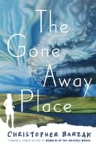 The Gone Away Place ebook by Christopher Barzak