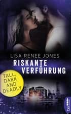 Riskante Verführung - Tall, Dark and Deadly ebook by Lisa Renee Jones, Kerstin Fricke