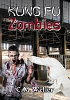Kung Fu Zombies ebook by C M Weller