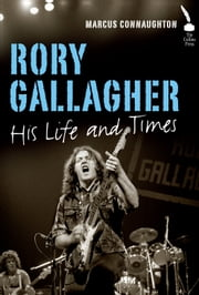 Rory Gallagher: His Life and Times ebook by Marcus Connaughton