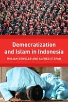 Democracy and Islam in Indonesia ebook by Mirjam Künkler, Alfred Stepan