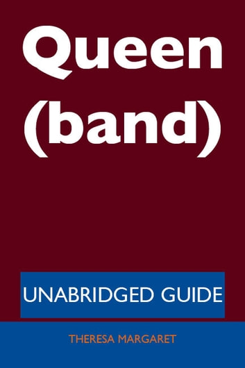 Queen (band) - Unabridged Guide ebook by Theresa Margaret
