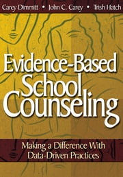 Evidence-Based School Counseling - Making a Difference With Data-Driven Practices ebook by Catherine L. Dimmitt,John C. Carey,Patricia (Trish) A. Hatch