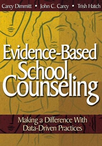 Evidence-Based School Counseling - Making a Difference With Data-Driven Practices ebook by