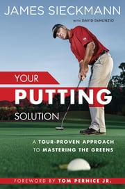 Your Putting Solution - A Tour-Proven Approach to Mastering the Greens ebook by Kobo.Web.Store.Products.Fields.ContributorFieldViewModel