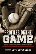 Profiles of the Game ebook by Seth Levenstein