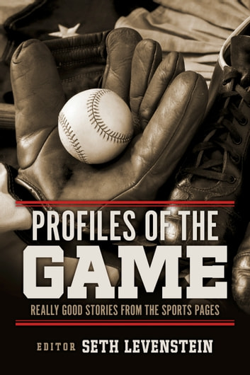 Profiles of the Game - Really Good Stories from the Sports Pages ebook by Seth Levenstein