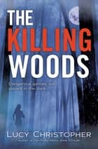 The Killing Woods ebook by Lucy Christopher