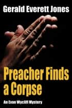 Preacher Finds a Corpse - An Evan Wycliff Mystery ebook by Gerald Everett Jones
