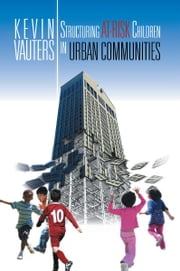 Structuring at-Risk Children in Urban Communities ebook by Kevin Vauters