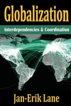 Globalization - Interdependencies and Coordination ebook by Jan-Erik Lane