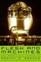 Flesh and Machines ebook by Rodney Brooks