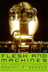 Flesh and Machines - How Robots Will Change Us ebook by Rodney Brooks