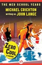 Zero Cool ebook by Michael Crichton,John Lange