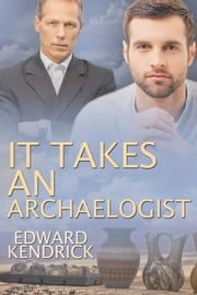 It Takes an Archeologist... ebook by Edward Kendrick