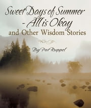 Sweet Days of Summer: All is Okay and Other Wisdom Stories ebook by Pat Ruppel