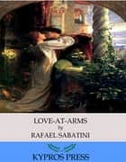 Love-at-Arms ebook by Rafael Sabatini