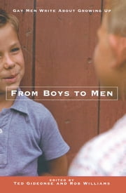From Boys to Men - Gay Men Write About Growing Up ebook by Ted Gideonse,Robert Williams