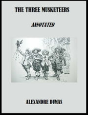 The Three Musketeers (Annotated) ebook by Alexandre Dumas