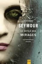Le Défilé des mirages ebook by Johanne Seymour