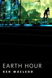 Earth Hour - A Tor.Com Original ebook by Ken MacLeod