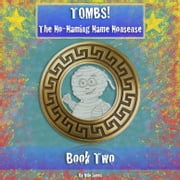 Tombs! The No-Naming Name Nonsense ebook by Milo James