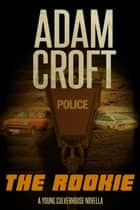The Rookie - A Young Culverhouse prequel novella eBook by Adam Croft