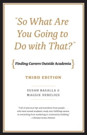 """So What Are You Going to Do with That?"" - Finding Careers Outside Academia, Third Edition ebook by Susan Basalla, Maggie Debelius"
