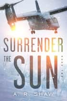 Sanctuary - Surrender the Sun, #2 ebook by A. R. Shaw