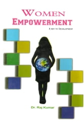 Women Emporment A Key to Development ebook by Dr. Raj Kumar