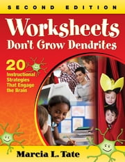 Worksheets Don't Grow Dendrites - 20 Instructional Strategies That Engage the Brain ebook by Marcia L. Tate