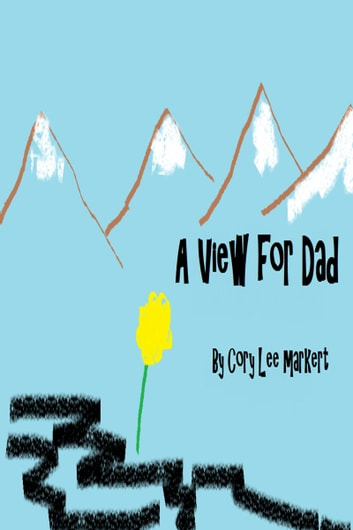 A View for Dad ebook by Cory Lee Markert