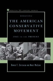 Debating the American Conservative Movement - 1945 to the Present ebook by Donald T. Critchlow,Nancy MacLean