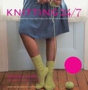 Knitting 24/7: 30 Projects to Knit, Wear, and Enjoy, On the Go and Around the Clock - 30 Projects to Knit, Wear, and Enjoy, On the Go and Around the Clock ebook by Véronik Avery, Thayer Allyson Gowdy