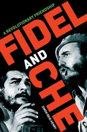 Fidel and Che - A Revolutionary Friendship ebook by Simon Reid-Henry