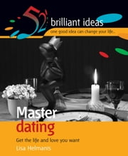 Master Dating: Get the Life and Love You Want ebook by Helmanis, Lisa
