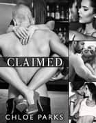 Claimed - Complete Series ebook by Chloe Parks