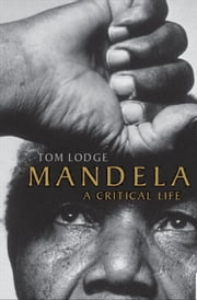 Mandela - A Critical Life ebook by Tom Lodge