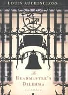 The Headmaster's Dilemma ebook by Louis Auchincloss