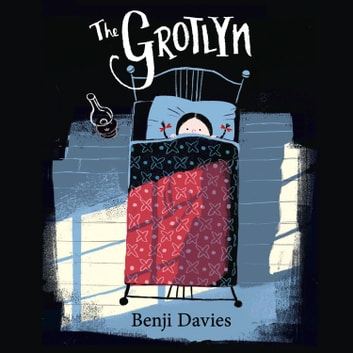 The Grotlyn audiobook by Benji Davies